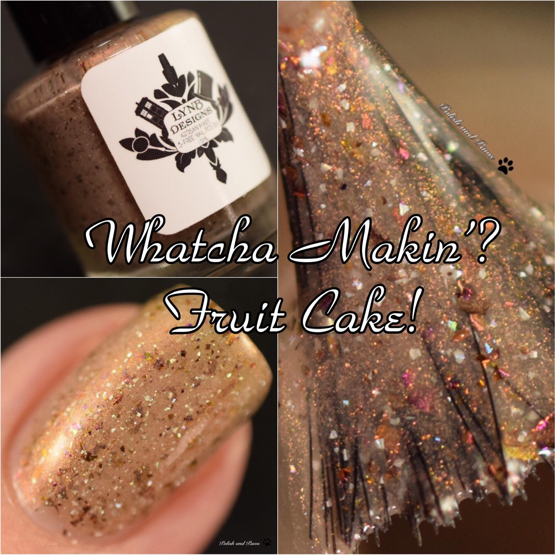 LynB Designs Whatcha Makin'? Fruit Cake!